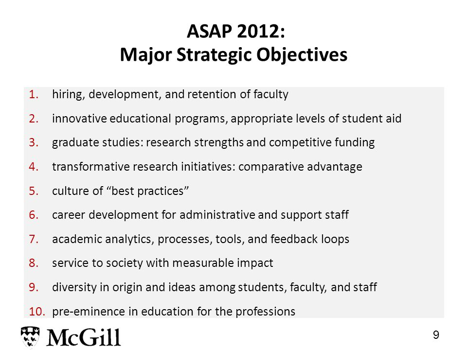 8 Achieving Strategic Academic Priorities (ASAP) ASAP = McGill's strategic academic plan for the period 2012-2017 endorsed by Senate and the Board dur