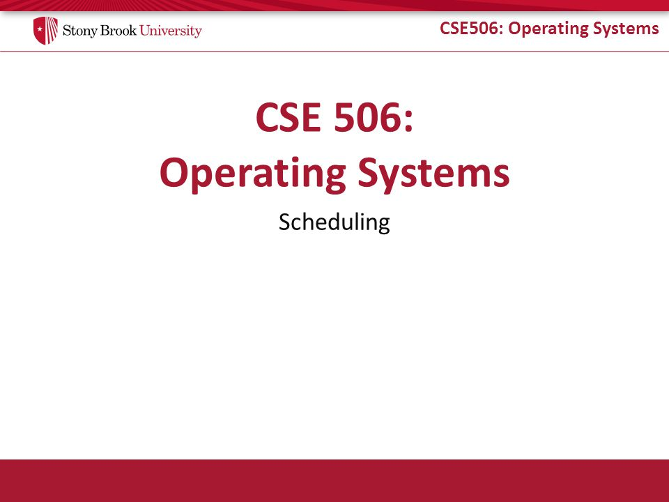 CSE506: Operating Systems Scheduling