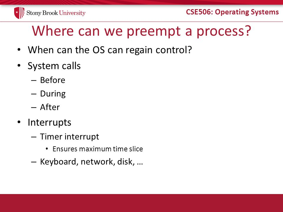 CSE506: Operating Systems Where can we preempt a process.