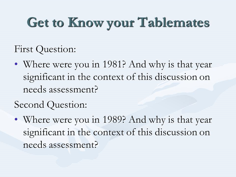 Get to Know your Tablemates First Question: Where were you in 1981.