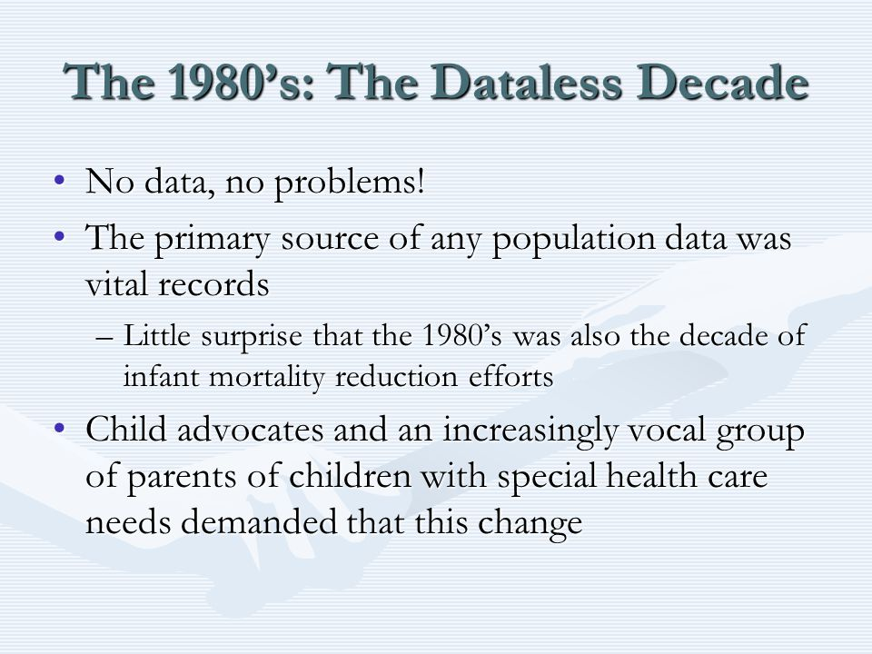 The 1980's: The Dataless Decade No data, no problems!No data, no problems.