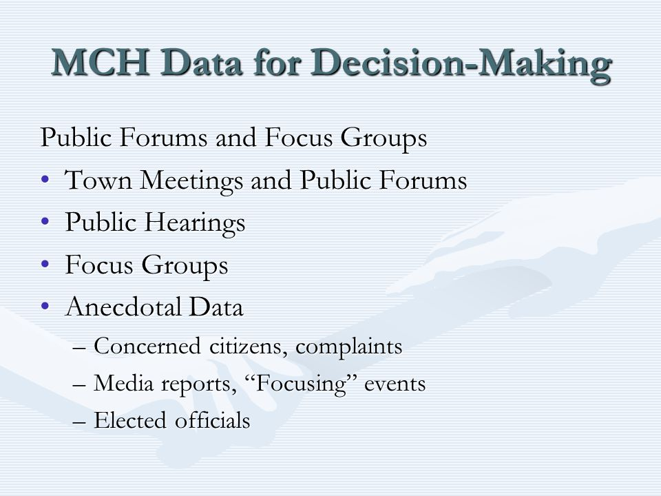 MCH Data for Decision-Making Public Forums and Focus Groups Town Meetings and Public ForumsTown Meetings and Public Forums Public HearingsPublic Heari
