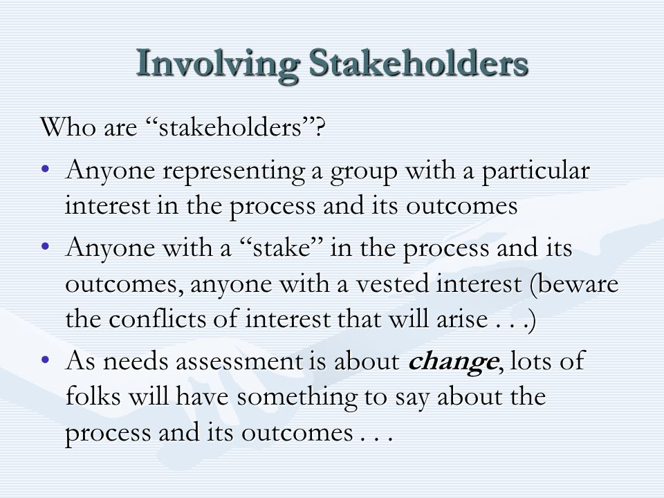 Involving Stakeholders Who are stakeholders .