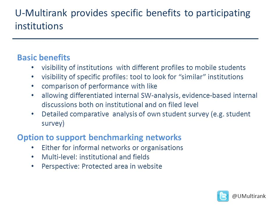 U-Multirank provides specific benefits to participating institutions Basic benefits visibility of institutions with different profiles to mobile stude