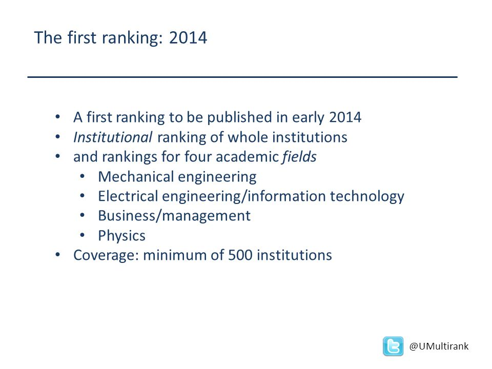 The first ranking: 2014 A first ranking to be published in early 2014 Institutional ranking of whole institutions and rankings for four academic field
