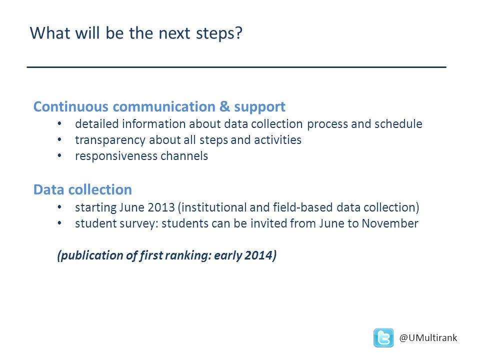 What will be the next steps? Continuous communication & support detailed information about data collection process and schedule transparency about all