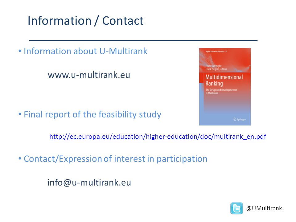 Information / Contact Information about U-Multirank www.u-multirank.eu Final report of the feasibility study http://ec.europa.eu/education/higher-educ