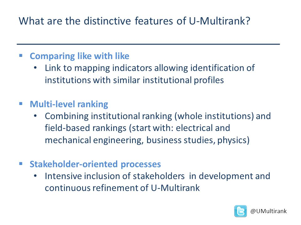 What are the distinctive features of U-Multirank?  Comparing like with like Link to mapping indicators allowing identification of institutions with s