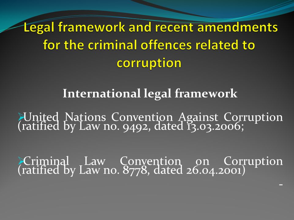 International legal framework  United Nations Convention Against Corruption (ratified by Law no.