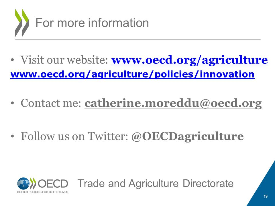 For more information Visit our website: www.oecd.org/agriculturewww.oecd.org/agriculture www.oecd.org/agriculture/policies/innovation Contact me: cath
