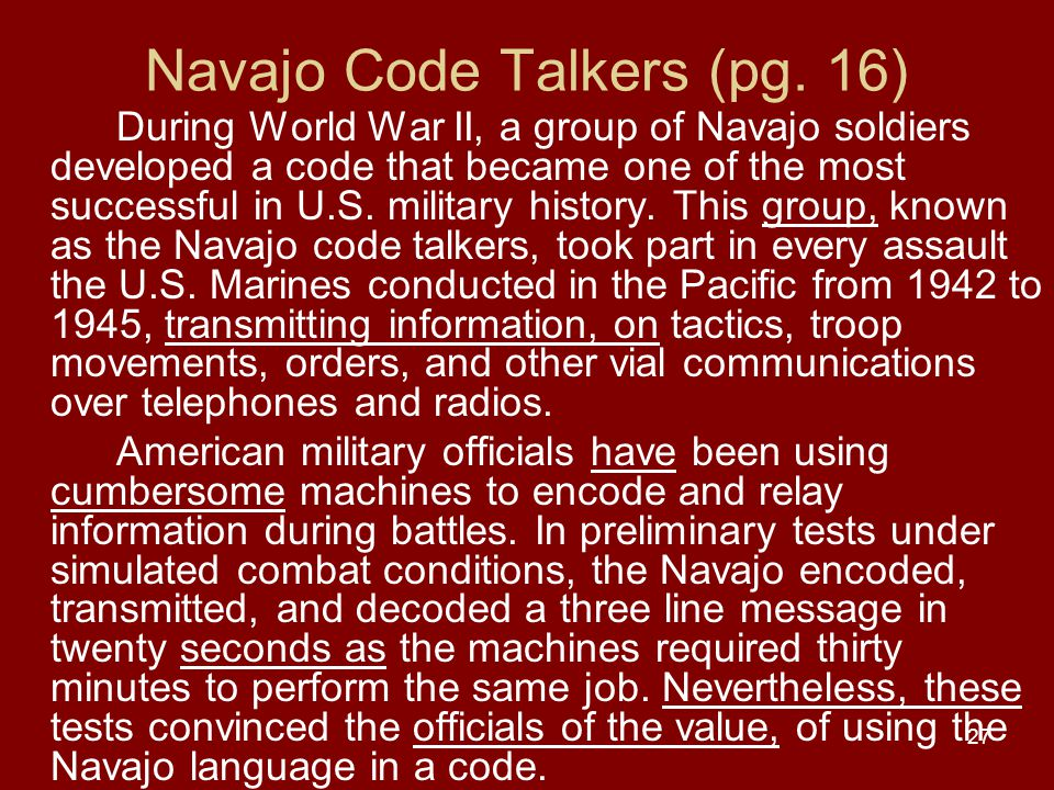 27 Navajo Code Talkers (pg. 16) During World War II, a group of Navajo soldiers developed a code that became one of the most successful in U.S. milita