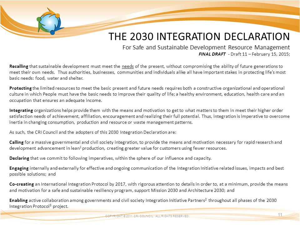COPYRIGHT © 2011 CRI COUNCIL. ALL RIGHTS RESERVED. 11 THE 2030 INTEGRATION DECLARATION For Safe and Sustainable Development Resource Management FINAL