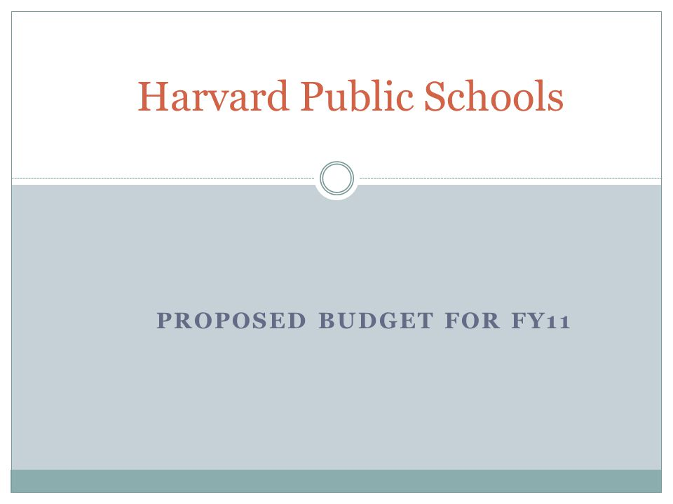 PROPOSED BUDGET FOR FY11 Harvard Public Schools