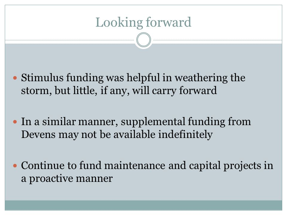 Looking forward Stimulus funding was helpful in weathering the storm, but little, if any, will carry forward In a similar manner, supplemental funding