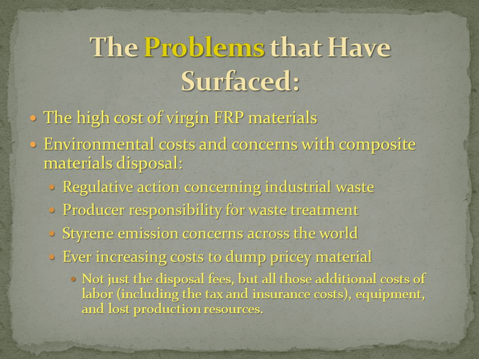 The high cost of virgin FRP materials The high cost of virgin FRP materials Environmental costs and concerns with composite materials disposal: Enviro