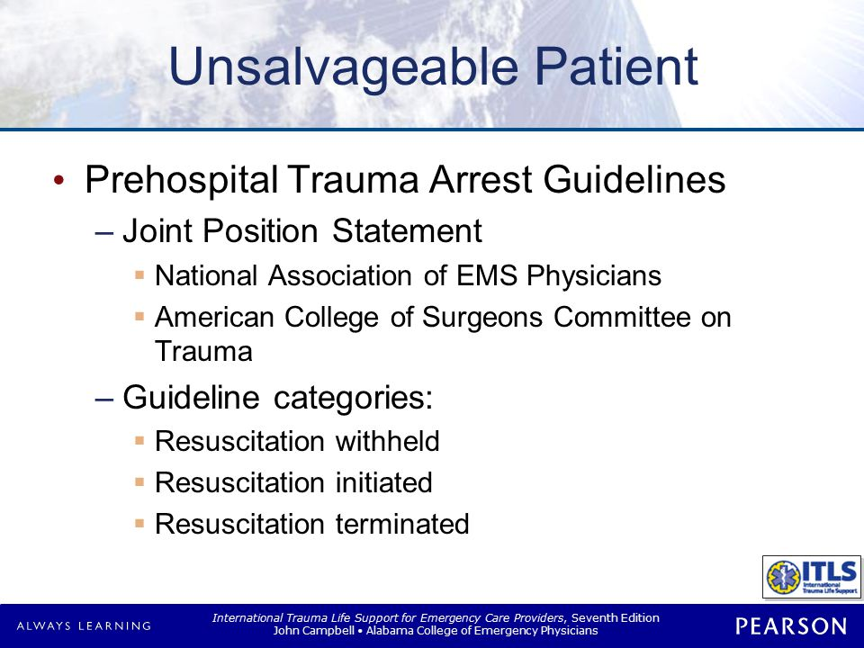 International Trauma Life Support for Emergency Care Providers, Seventh Edition John Campbell Alabama College of Emergency Physicians Considerations in Management Airway –Optimal airway unclear –ETI –Prolonged periods of hypoxia –Risk of aspiration –Survival the same ETI or SAD