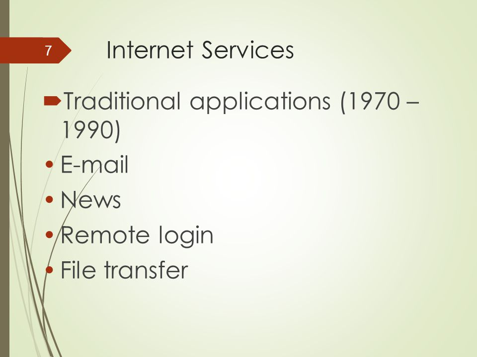 Internet Services  Traditional applications (1970 – 1990) E-mail News Remote login File transfer 7