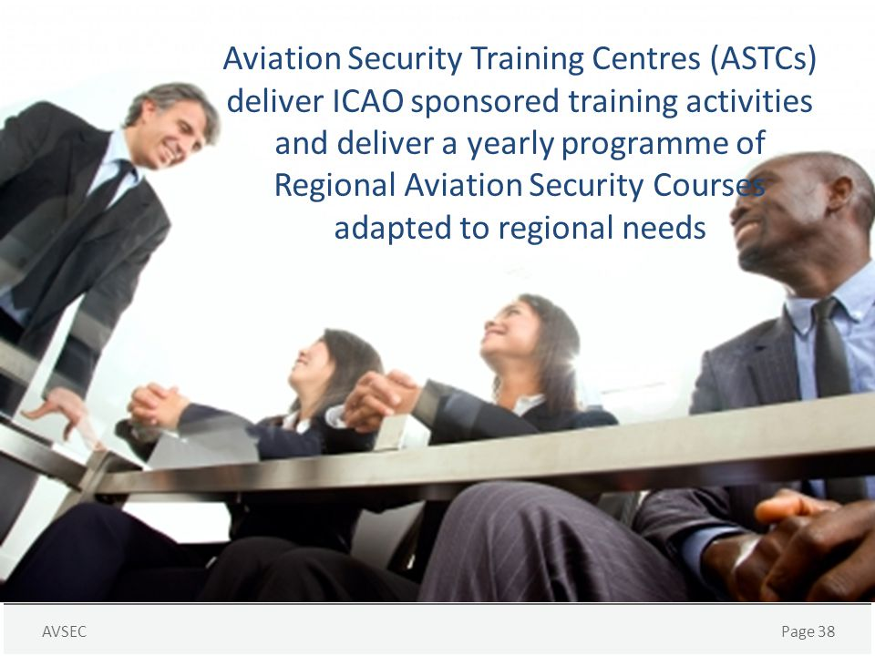 AVSECPage 38 Aviation Security Training Centres (ASTCs) deliver ICAO sponsored training activities and deliver a yearly programme of Regional Aviation