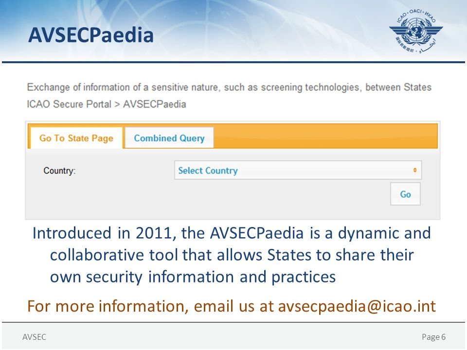 AVSECPage 6 AVSECPaedia Introduced in 2011, the AVSECPaedia is a dynamic and collaborative tool that allows States to share their own security informa