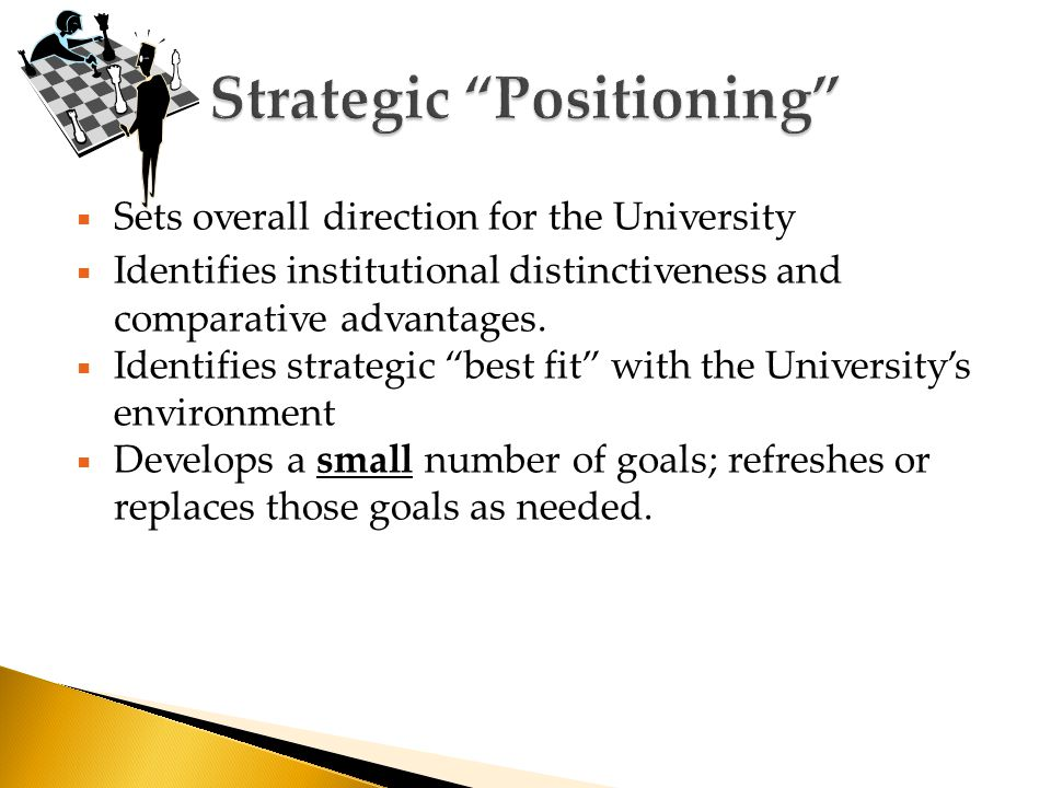  Sets overall direction for the University  Identifies institutional distinctiveness and comparative advantages.