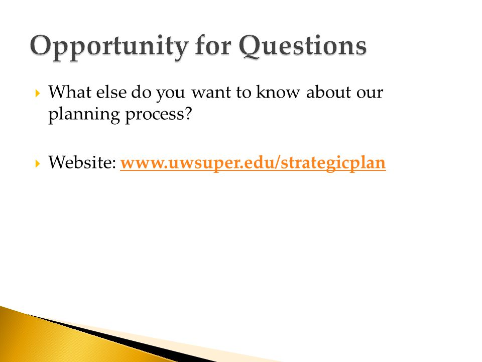  What else do you want to know about our planning process.