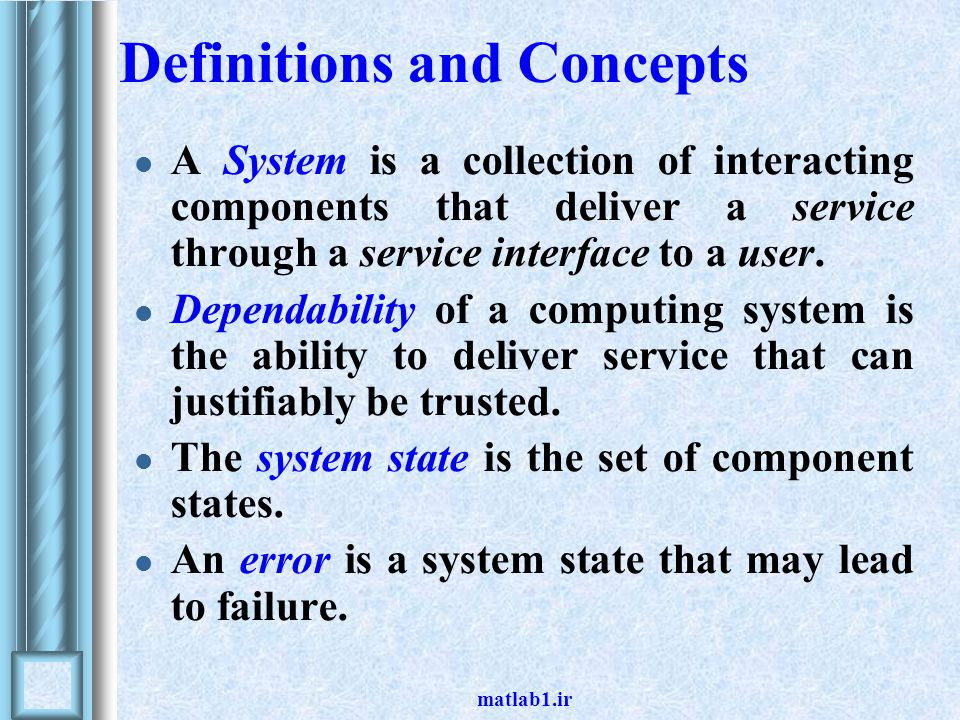 matlab1.ir Definitions and Concepts A System is a collection of interacting components that deliver a service through a service interface to a user.