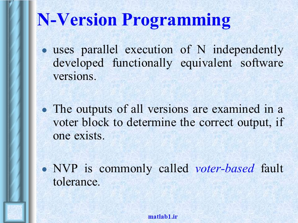 matlab1.ir N-Version Programming uses parallel execution of N independently developed functionally equivalent software versions.