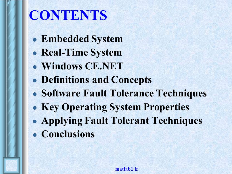 matlab1.ir CONTENTS Embedded System Real-Time System Windows CE.NET Definitions and Concepts Software Fault Tolerance Techniques Key Operating System Properties Applying Fault Tolerant Techniques Conclusions