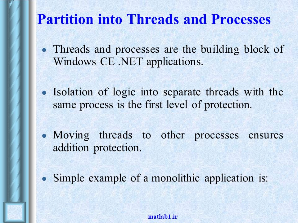 matlab1.ir Partition into Threads and Processes Threads and processes are the building block of Windows CE.NET applications.