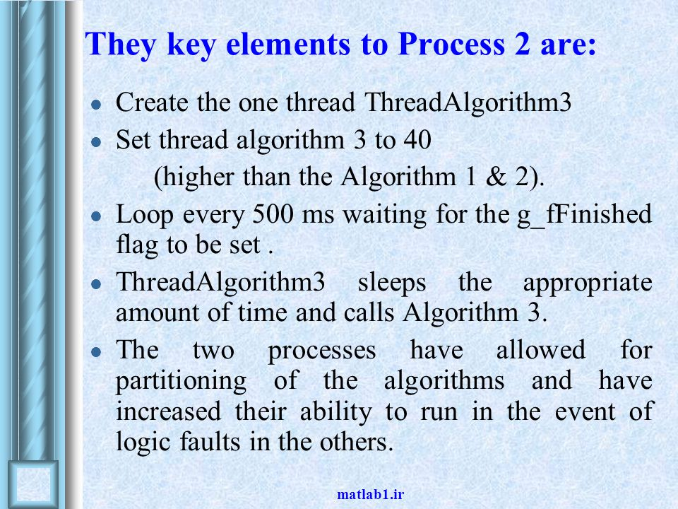 matlab1.ir They key elements to Process 2 are: Create the one thread ThreadAlgorithm3 Set thread algorithm 3 to 40 (higher than the Algorithm 1 & 2).
