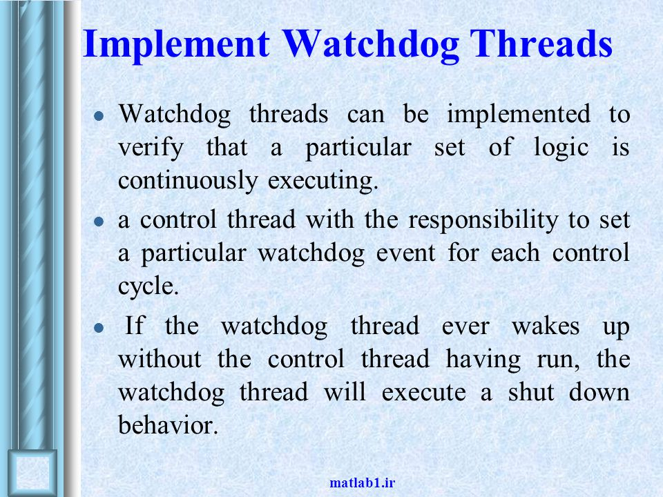 matlab1.ir Implement Watchdog Threads Watchdog threads can be implemented to verify that a particular set of logic is continuously executing.