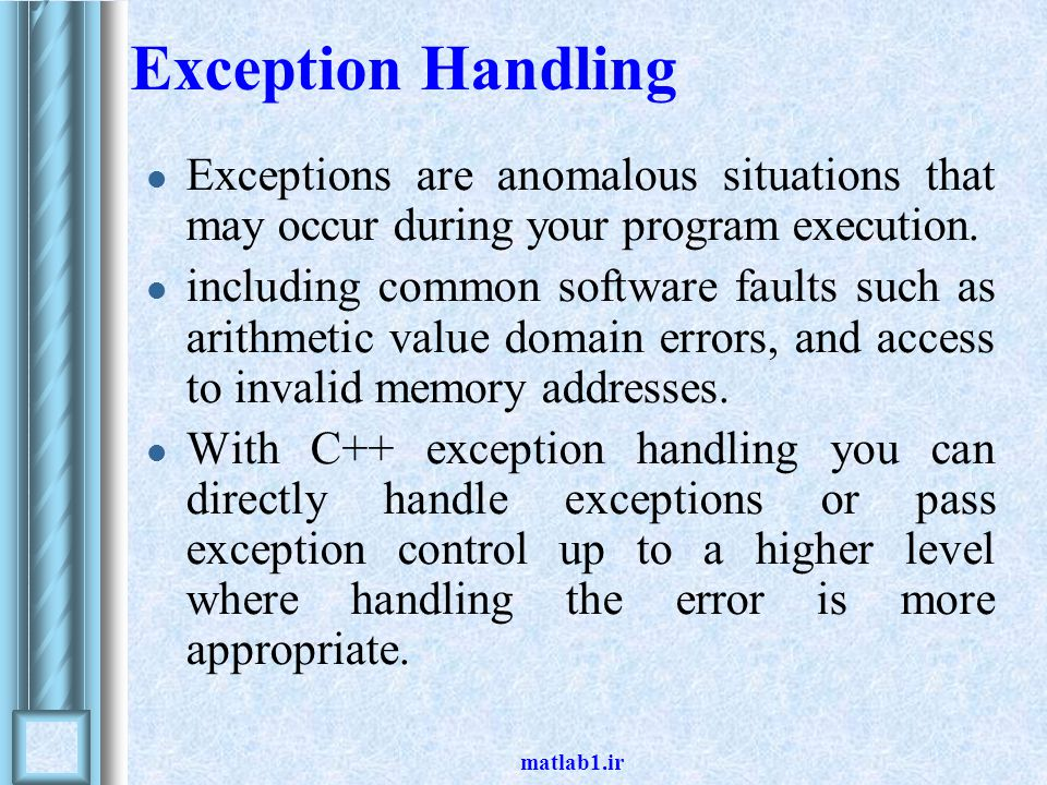 matlab1.ir Exception Handling Exceptions are anomalous situations that may occur during your program execution.