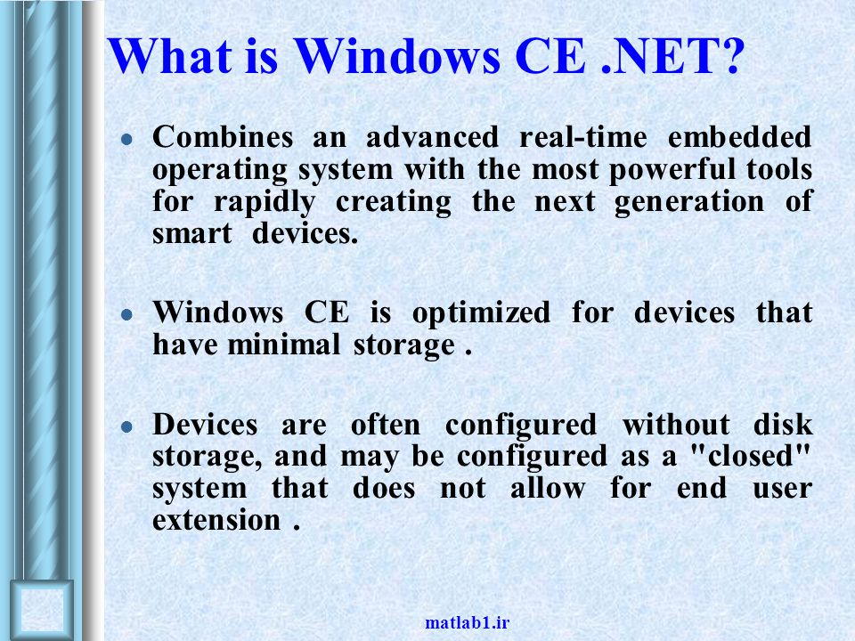 matlab1.ir What is Windows CE.NET? Combines an advanced real-time embedded operating system with the most powerful tools for rapidly creating the next