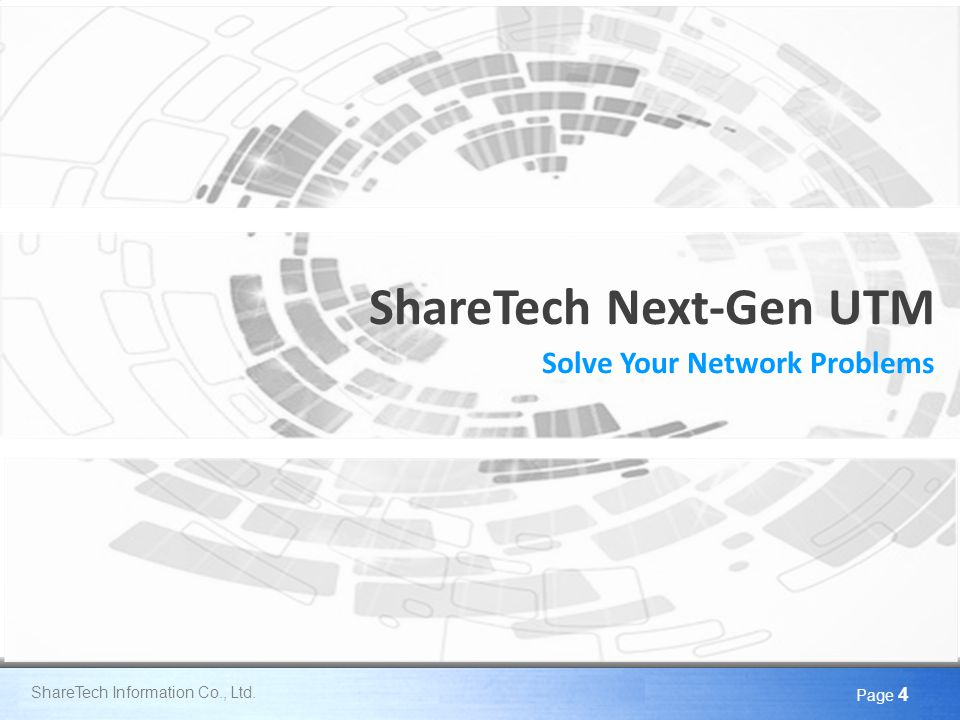Here comes your footer Page 4 ShareTech Next-Gen UTM Solve Your Network Problems ShareTech Information Co., Ltd.