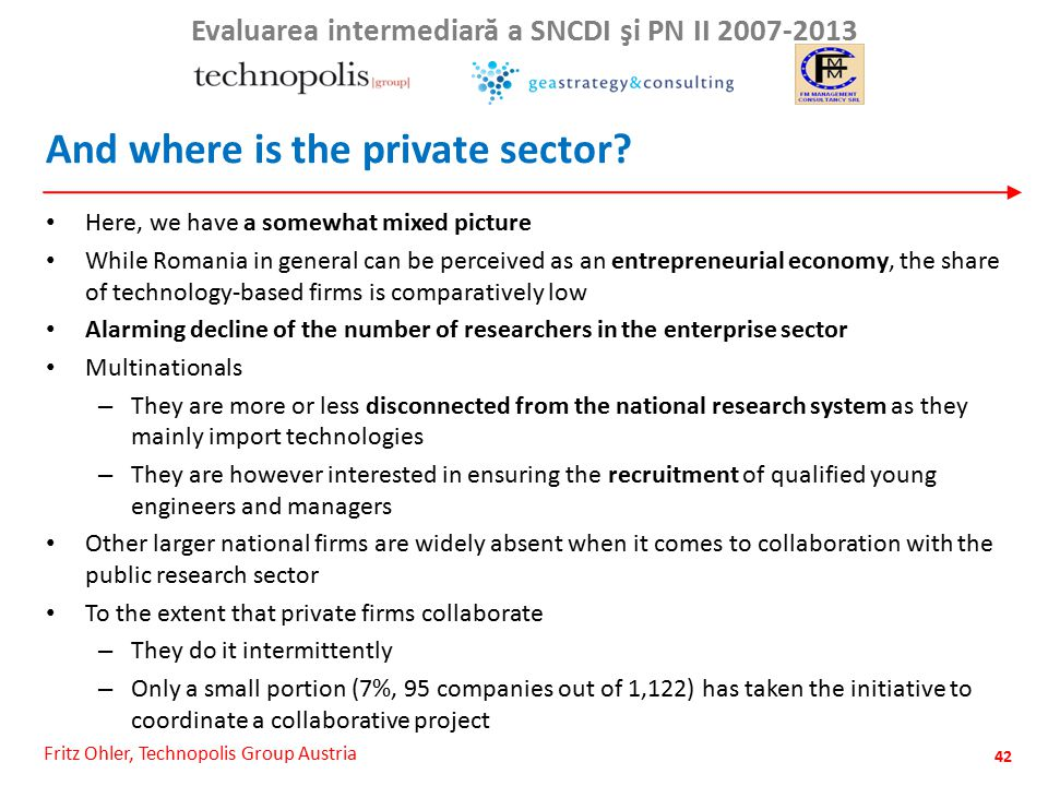Fritz Ohler, Technopolis Group Austria Evaluarea intermediar ă a SNCDI şi PN II 2007-2013 And where is the private sector.