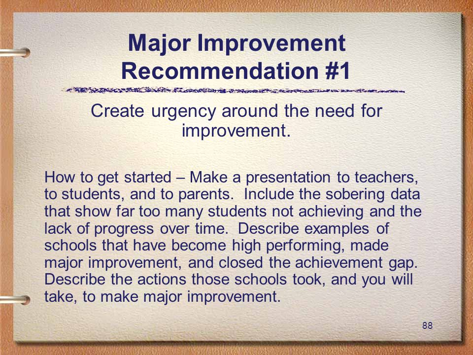 88 Major Improvement Recommendation #1 Create urgency around the need for improvement.