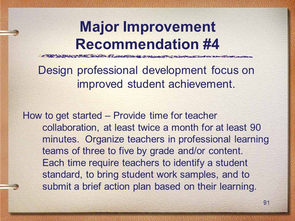 91 Major Improvement Recommendation #4 Design professional development focus on improved student achievement.