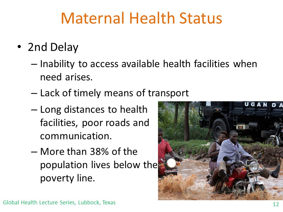 Maternal Health Status 2nd Delay – Inability to access available health facilities when need arises.