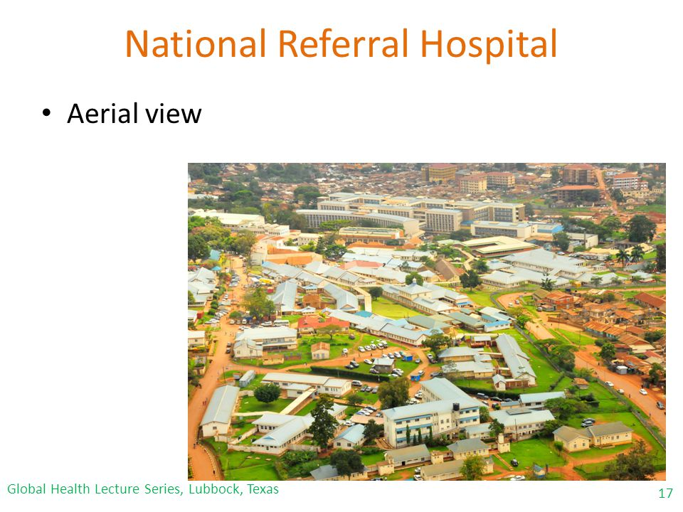 National Referral Hospital Aerial view 17 Global Health Lecture Series, Lubbock, Texas