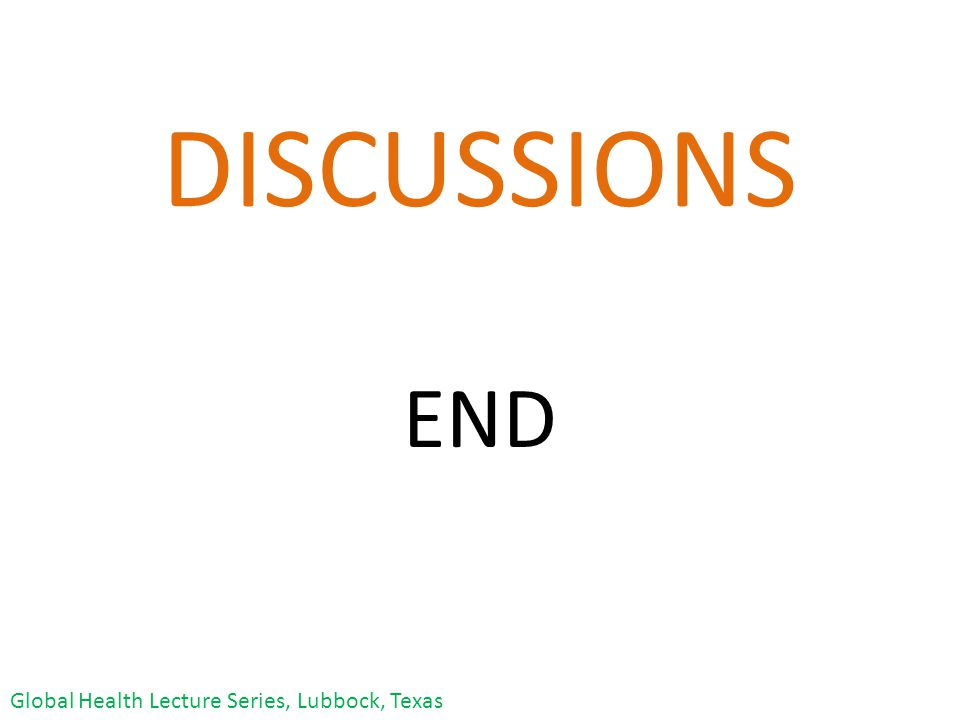 END DISCUSSIONS Global Health Lecture Series, Lubbock, Texas