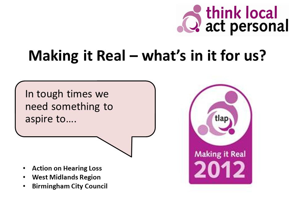 Support Materials Easy Read version of Making it Real document (pdf - 1.45mb) Specific pages for people who use services and carers to explain how they can get involved Examples of : – Top 3 priorities – sample action plans – sample reviews Video Stories from people who use services and carers Making it Real films with subtitled and signed versions Case studies from test sites Regular blogs on Making it Real and Co-production Frequently asked questions, regularly updated