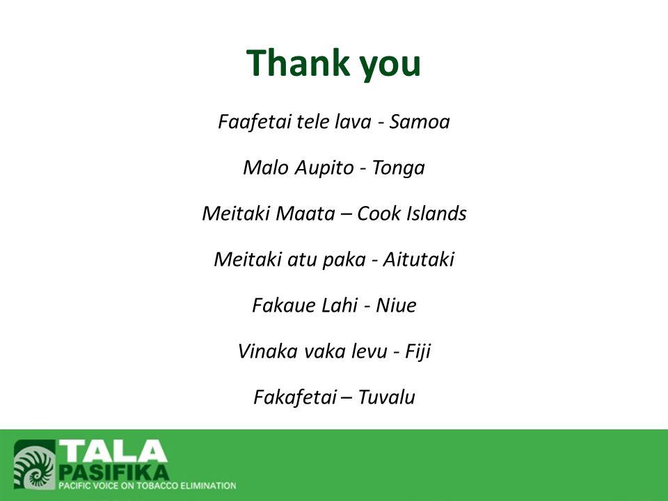 Thank you Faafetai tele lava - Samoa Malo Aupito - Tonga Meitaki Maata – Cook Islands Meitaki atu paka - Aitutaki Fakaue Lahi - Niue Vinaka vaka levu - Fiji Fakafetai – Tuvalu
