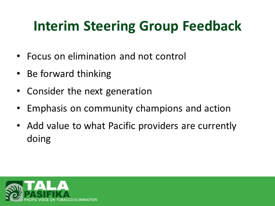 Interim Steering Group Feedback Focus on elimination and not control Be forward thinking Consider the next generation Emphasis on community champions