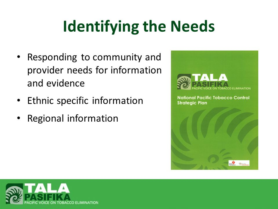 Identifying the Needs Responding to community and provider needs for information and evidence Ethnic specific information Regional information