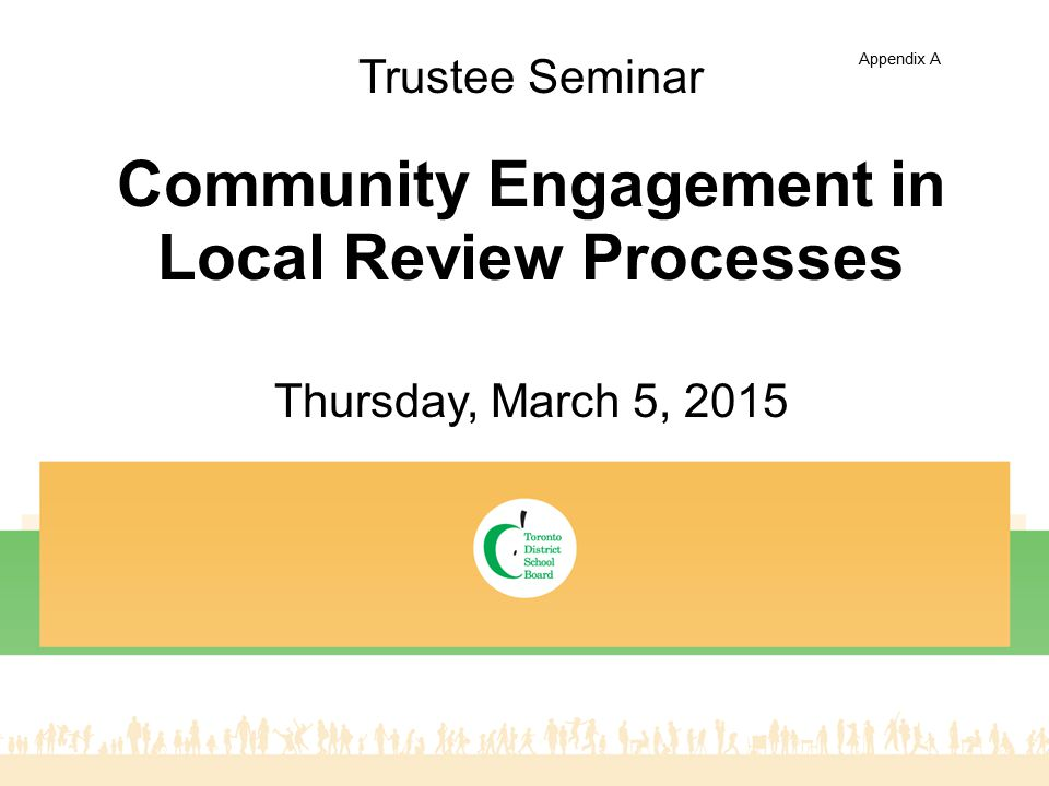 Thursday, March 5, 2015 Community Engagement in Local Review Processes Trustee Seminar Appendix A