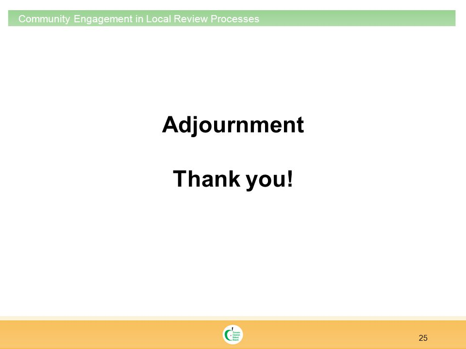 Adjournment Thank you! 25 Community Engagement in Local Review Processes