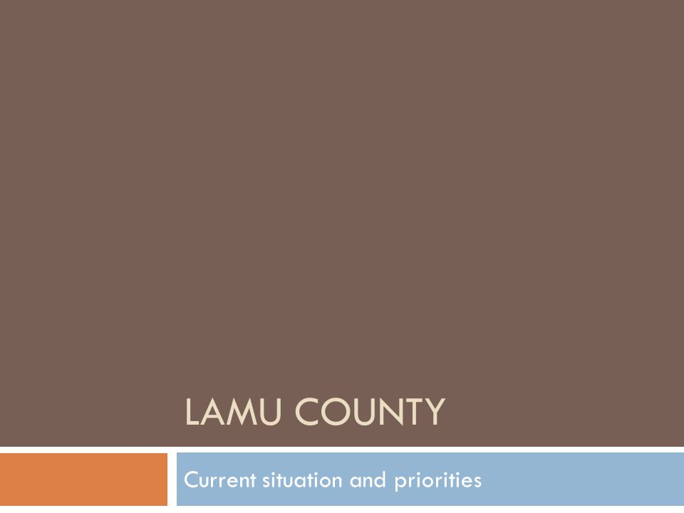 LAMU COUNTY Current situation and priorities