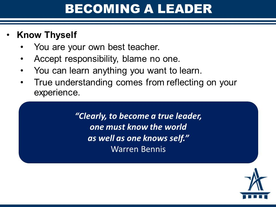 BECOMING A LEADER Know Thyself You are your own best teacher.