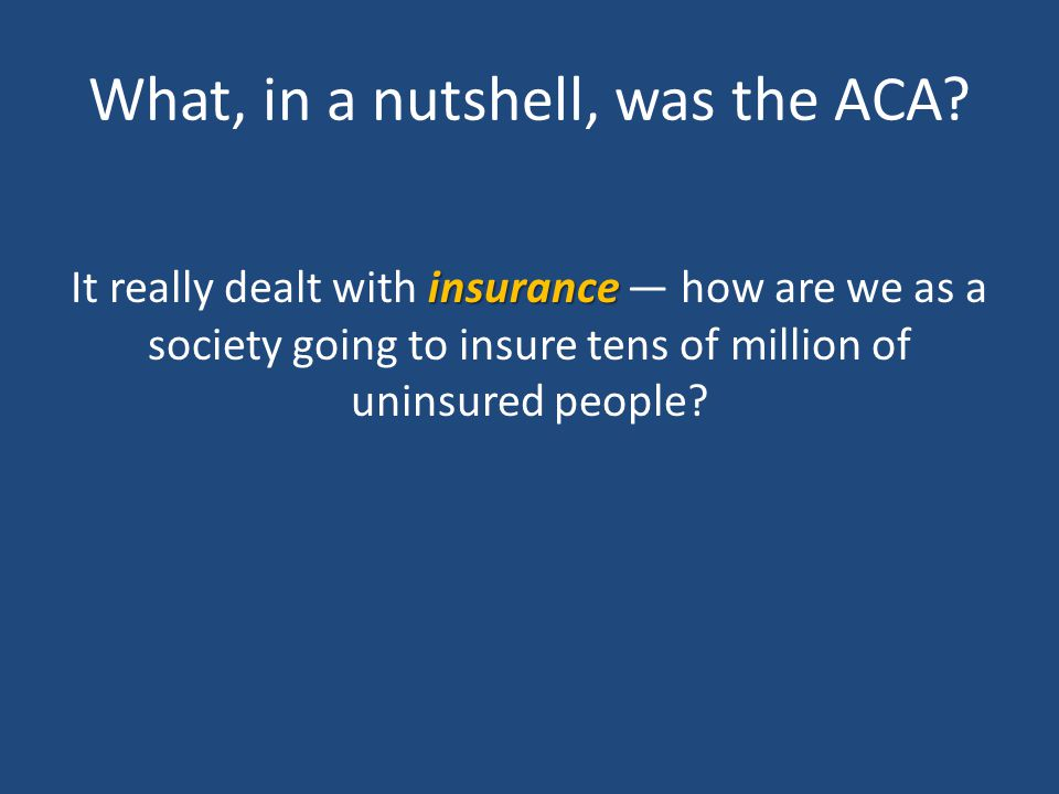 What, in a nutshell, was the ACA.