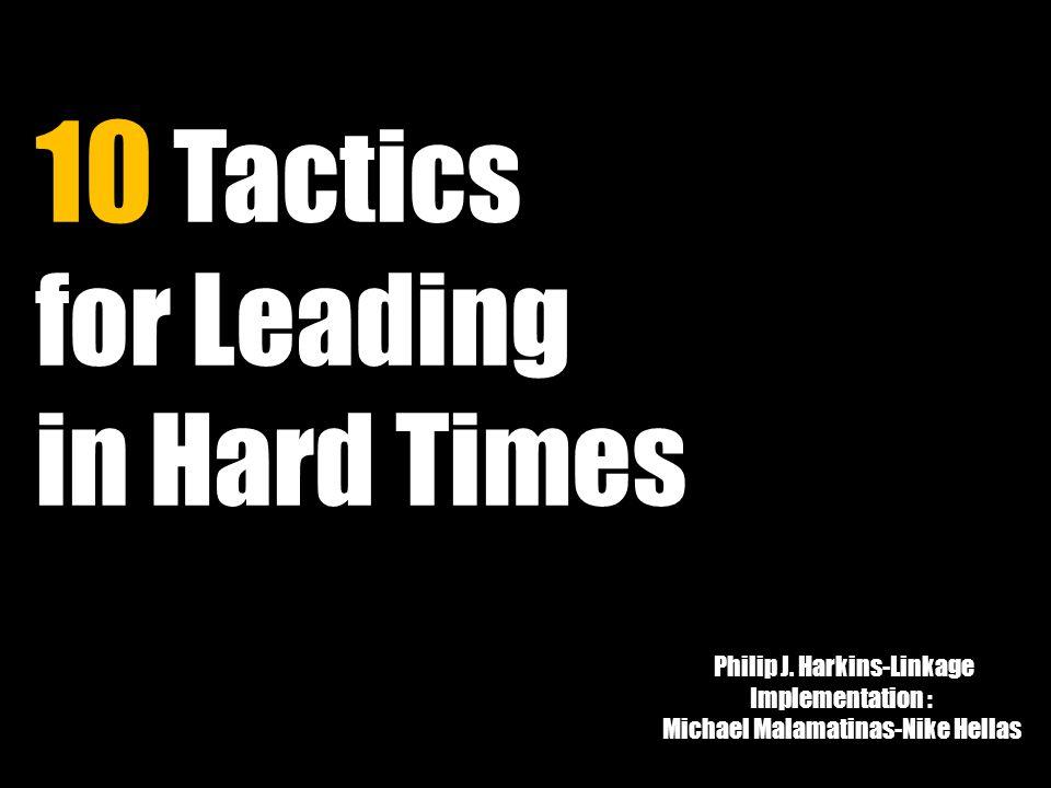 Philip J. Harkins-Linkage Implementation : Michael Malamatinas-Nike Hellas 10 Tactics for Leading in Hard Times